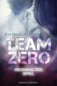 Team Zero - Heisskaltes Spiel Ebook Cover