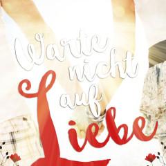 Warte nicht auf Liebe